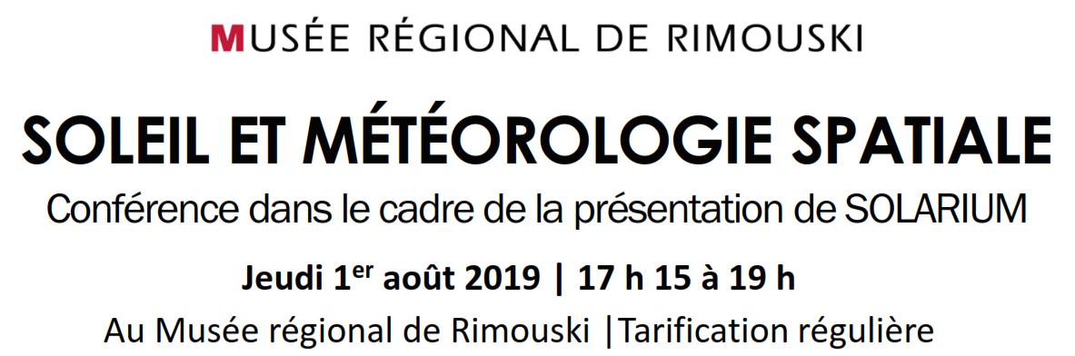 Musée régional de Rimouski SOLEIL ET MÉTÉOROLOGIE SPATIALE Conférence dans le cadre de la présentation de SOLARIUM Jeudi 1er août 2019 | 17h15 à 19h00 Au Musée régional de Rimouski | Tarificiation régulière